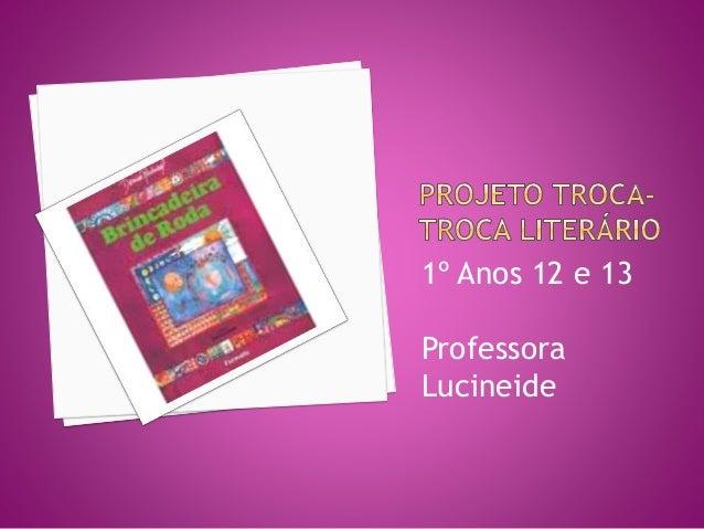 1º Anos 12 e 13 Professora Lucineide