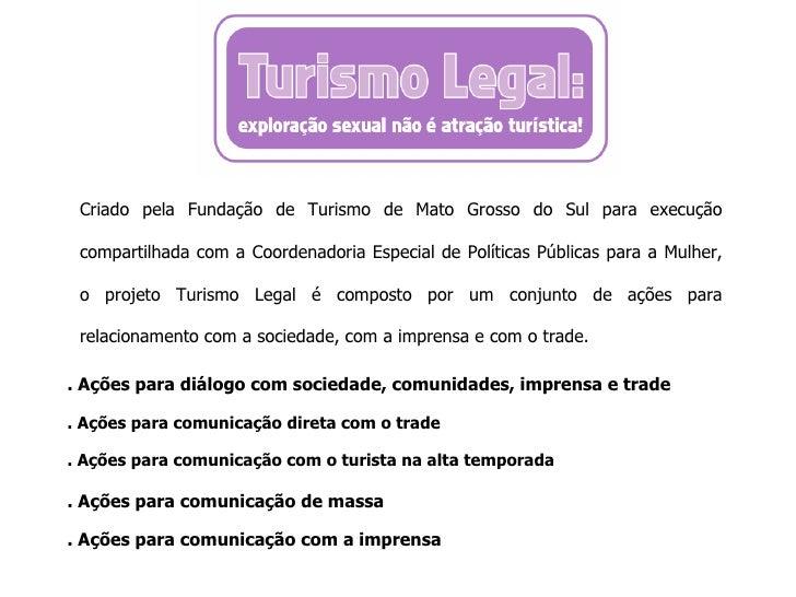 Criado pela Fundação de Turismo de Mato Grosso do Sul para execução compartilhada com a Coordenadoria Especial de Política...
