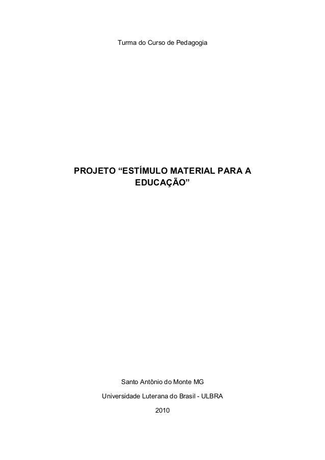 """Turma do Curso de Pedagogia PROJETO """"ESTÍMULO MATERIAL PARA A EDUCAÇÃO"""" Santo Antônio do Monte MG Universidade Luterana do..."""