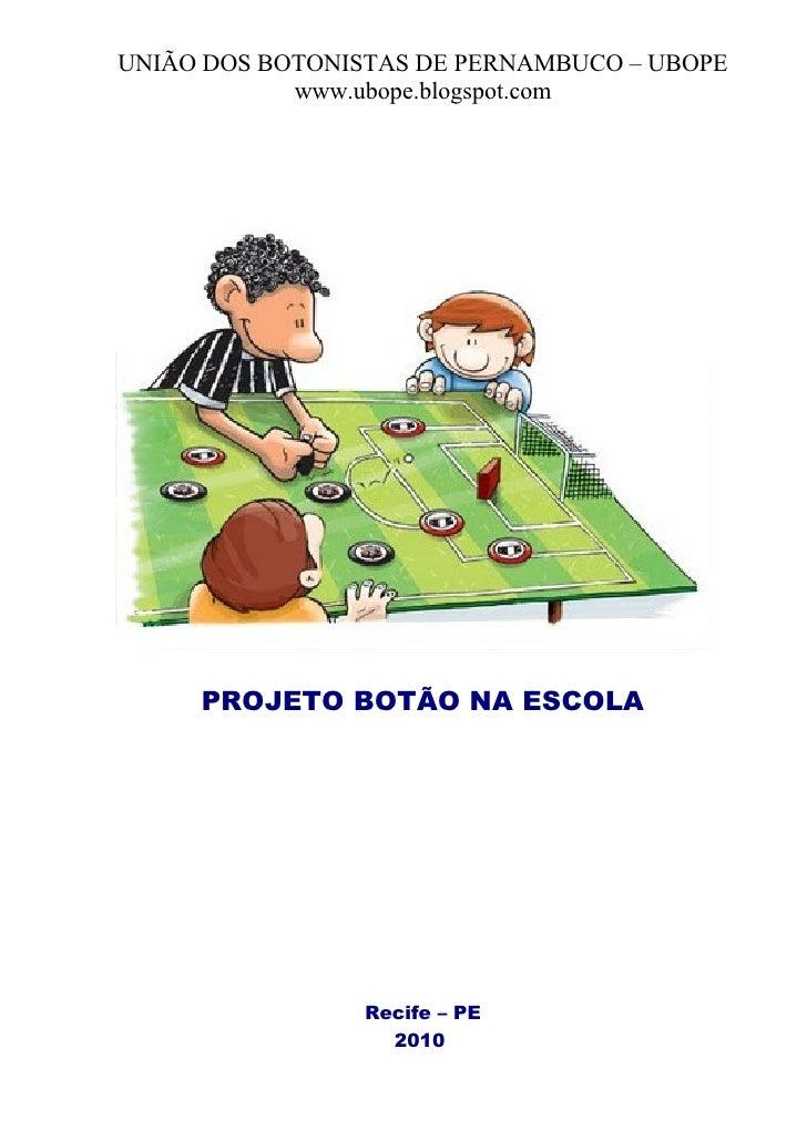 UNIÃO DOS BOTONISTAS DE PERNAMBUCO – UBOPE             www.ubope.blogspot.com          PROJETO BOTÃO NA ESCOLA            ...