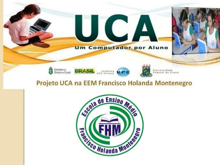 Como era a escola antes do               UCA•   A escola passava pelo processo de criação no inicio de    2009,em julho do...