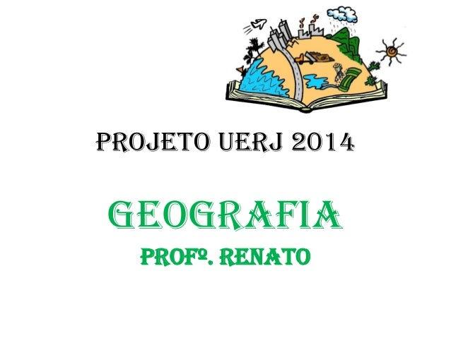PROJETO UERJ 2014GEOGRAFIAProfº. renato