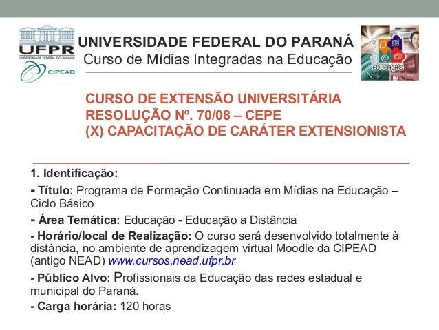 CURSO DE EXTENSÃO UNIVERSITÁRIA RESOLUÇÃO Nº. 70/08 – CEPE (X) CAPACITAÇÃO DE CARÁTER EXTENSIONISTA UNIVERSIDADE FEDERAL D...
