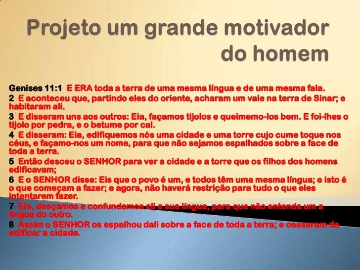 Projeto um grande motivador do homem<br />Genises 11:1  E ERA toda a terra de uma mesma língua e de uma mesma fala.<br />2...