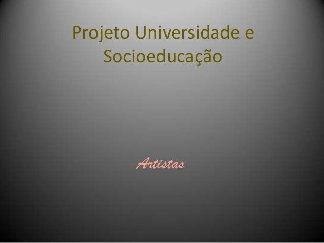 Projeto Universidade eSocioeducaçãoArtistas