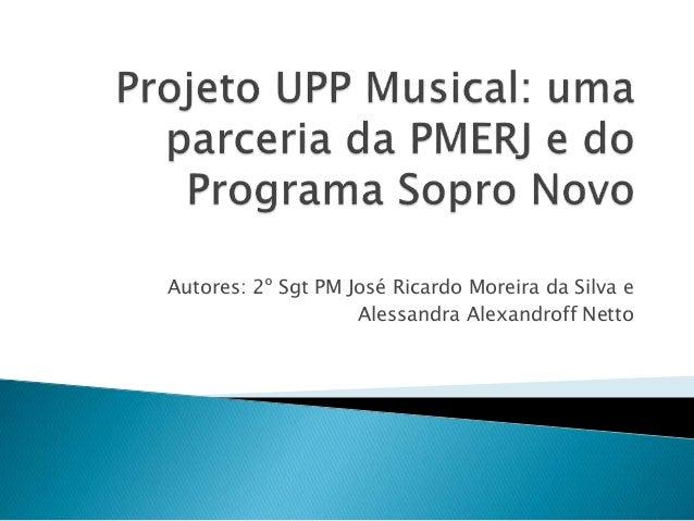 Autores: 2º Sgt PM José Ricardo Moreira da Silva e Alessandra Alexandroff Netto