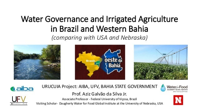 Water Governance and Irrigated Agriculture in Brazil and Western Bahia (comparing with USA and Nebraska) URUCUIA Project: ...