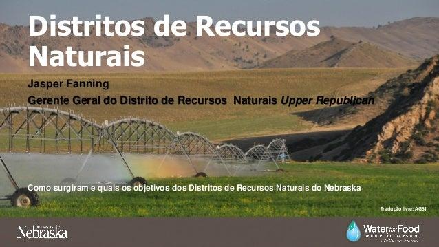 Distritos de Recursos Naturais Jasper Fanning Gerente Geral do Distrito de Recursos Naturais Upper Republican Como surgira...