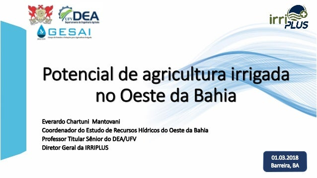Potencial de agricultura irrigada no Oeste da Bahia Everardo Chartuni Mantovani Coordenador do Estudo de Recursos Hídricos...