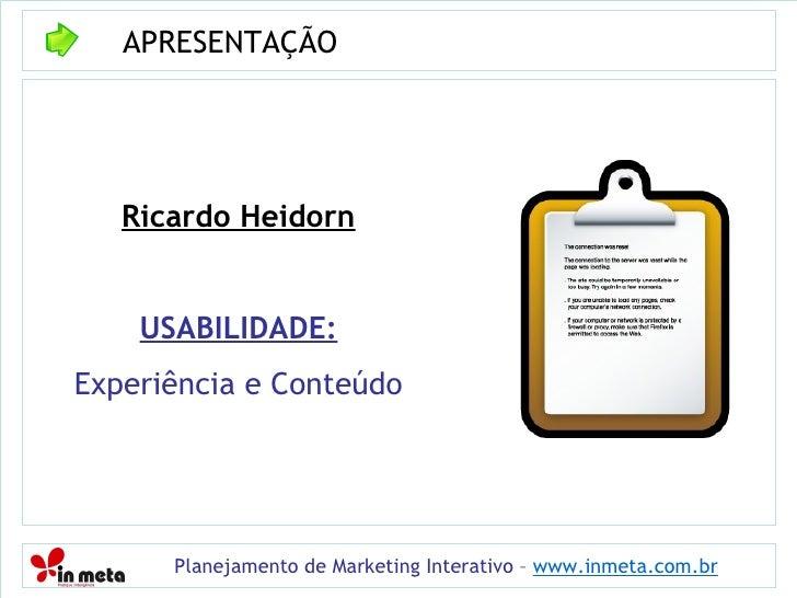 APRESENTAÇÃO Planejamento de Marketing Interativo –  www.inmeta.com.br Ricardo Heidorn USABILIDADE: Experiência e Conteúdo