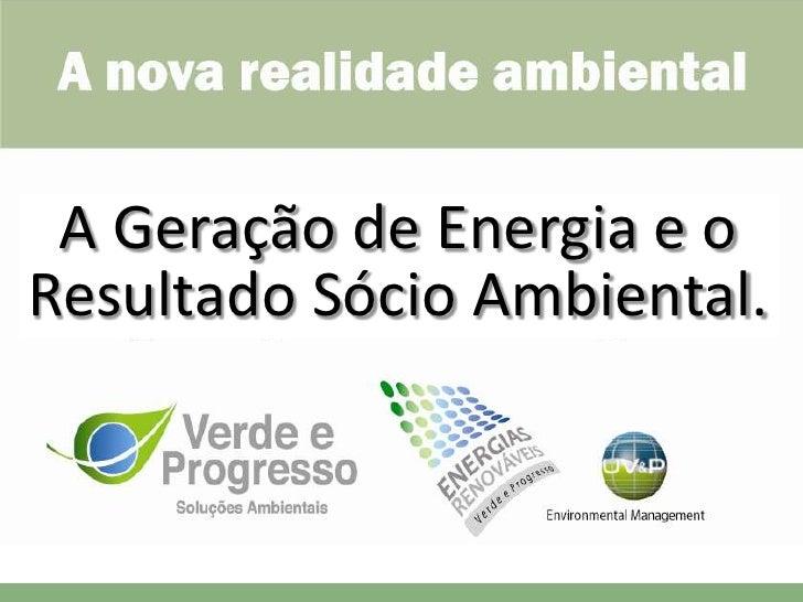 A Geração de Energia e oResultado Sócio Ambiental.