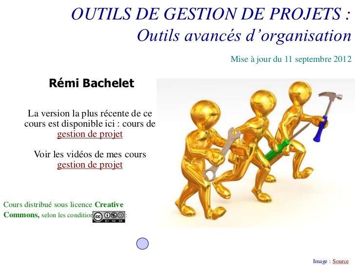OUTILS DE GESTION DE PROJETS :                             Outils avancés d'organisation                                  ...