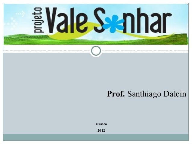 Prof. Santhiago DalcinOsasco2012