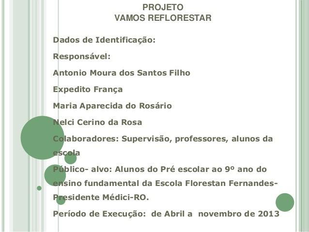 PROJETO VAMOS REFLORESTAR Dados de Identificação: Responsável: Antonio Moura dos Santos Filho Expedito França Maria Aparec...