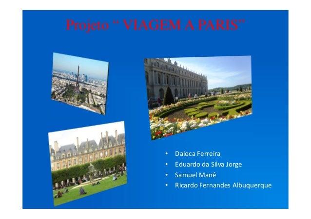 """Projeto """" VIAGEM A PARIS"""" • Daloca Ferreira • Eduardo da Silva Jorge • Samuel Manê • Ricardo Fernandes Albuquerque"""