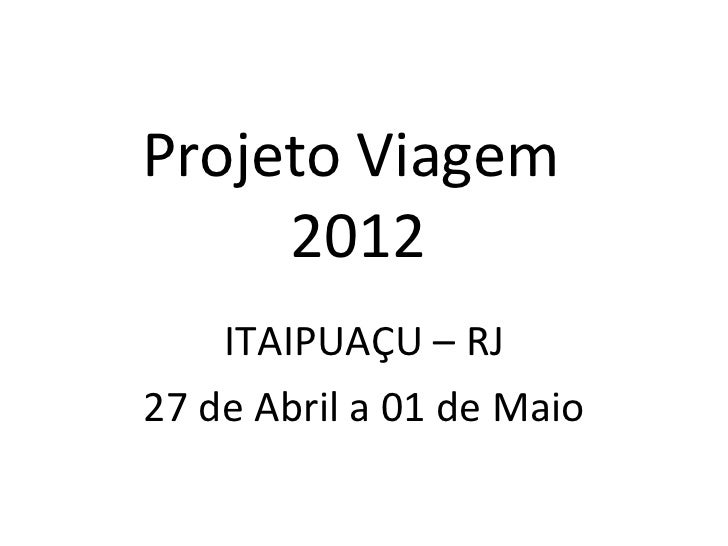 Projeto Viagem  2012 ITAIPUAÇU – RJ 27 de Abril a 01 de Maio