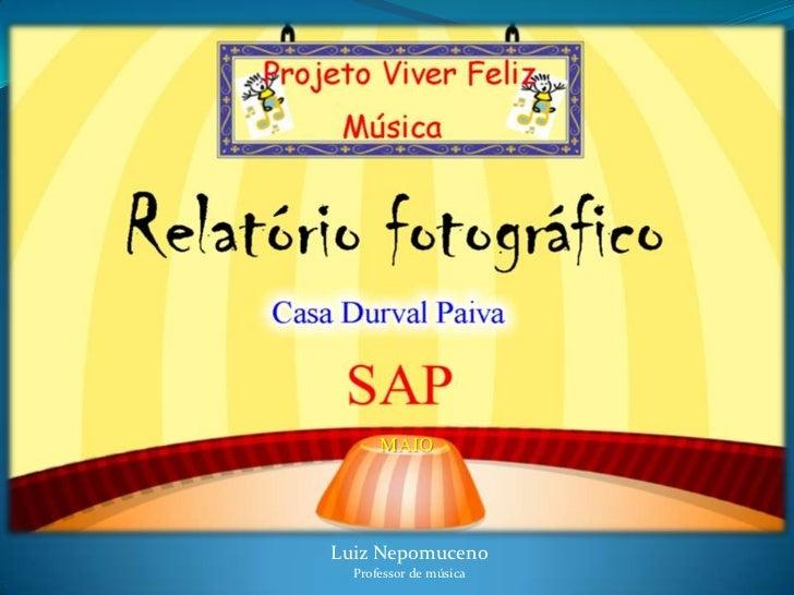 MAIO<br />Luiz Nepomuceno<br />Professor de música<br />
