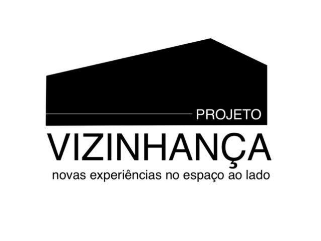 Sobre o ProjetoConcebido no ano de 2012, por Márcia Braga, o Projeto Vizinhança surgiu a partir do cruzamentode dois ansei...