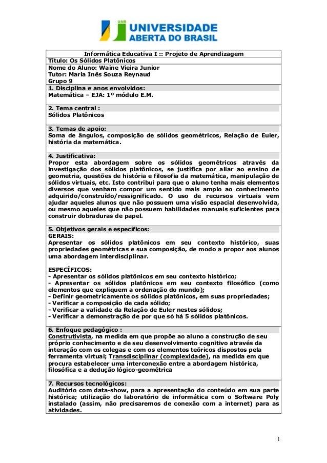 Informática Educativa I :: Projeto de Aprendizagem Título: Os Sólidos Platônicos Nome do Aluno: Waine Vieira Junior Tutor:...