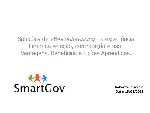 Soluções de Webconferencing - a experiência Finep na seleção, contratação e uso: Vantagens, Benefícios e Lições Aprendidas...