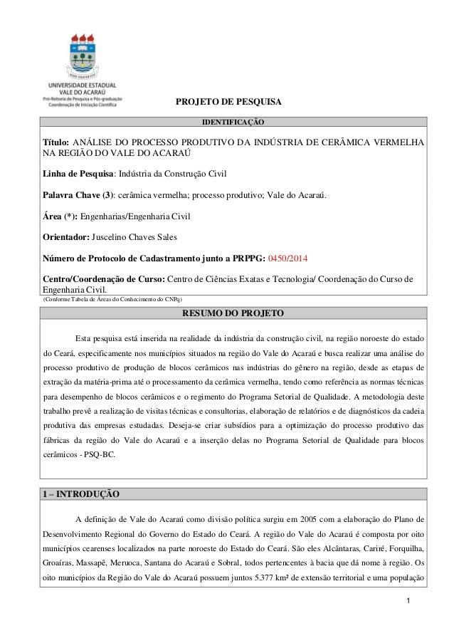 1 PROJETO DE PESQUISA IDENTIFICAÇÃO Título: ANÁLISE DO PROCESSO PRODUTIVO DA INDÚSTRIA DE CERÂMICA VERMELHA NA REGIÃO DO V...