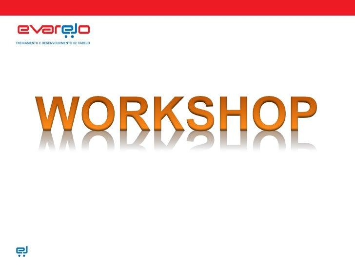 O QUE É WORKSHOP     Um workshop diferenciado dos demais do mercado por alguns eixos conceituais básicos, primeiro uma pal...