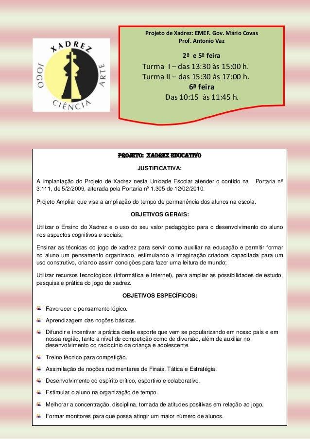 Projeto de Xadrez: EMEF. Gov. Mário Covas Prof. Antonio Vaz 2ª e 5ª feira Turma I – das 13:30 às 15:00 h. Turma II – das 1...