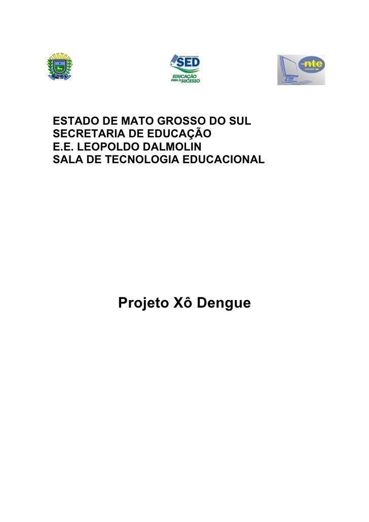 ESTADO DE MATO GROSSO DO SULSECRETARIA DE EDUCAÇÃOE.E. LEOPOLDO DALMOLINSALA DE TECNOLOGIA EDUCACIONAL         Projeto Xô ...