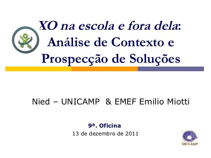 XO na escola e fora dela:  Análise de Contexto e Prospecção de SoluçõesNied – UNICAMP & EMEF Emilio Miotti             9ª....