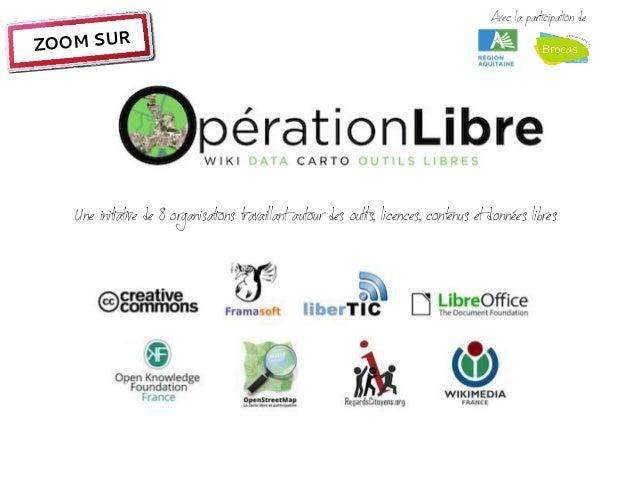 Avec la participation deZOOM SUR   Une initiative de 8 organisations travaillant autour des outils, licences, contenus et ...