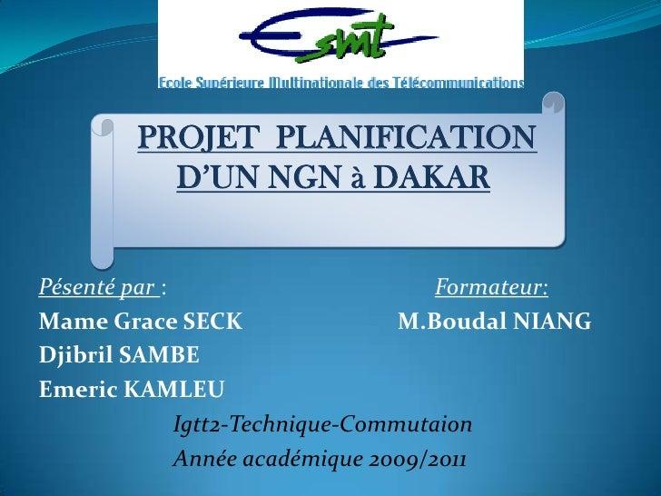 PROJET  PLANIFICATION D'UN NGN à DAKAR<br />Pésenté par :                                             Formateur:<br />Mame...