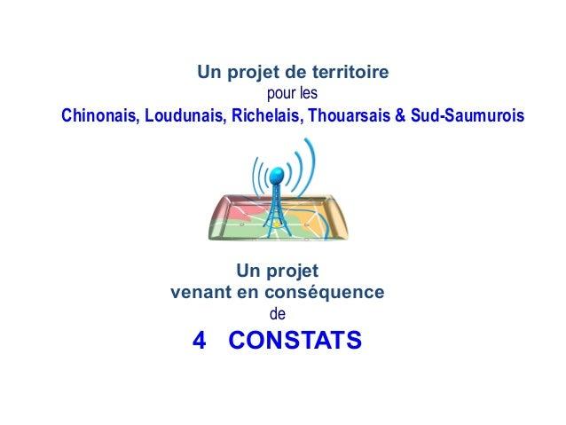 Un projet venant en conséquence de 4 CONSTATS Un projet de territoire pour les Chinonais, Loudunais, Richelais, Thouarsais...