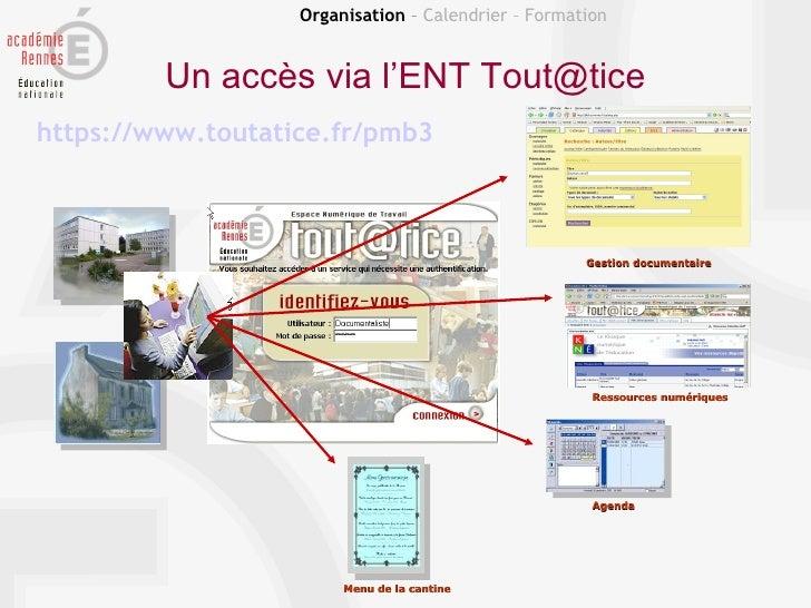 Organisation – Calendrier – Formation         Un accès via l'ENT Tout@ticehttps://www.toutatice.fr/pmb3                   ...