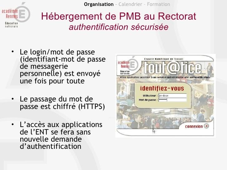 Organisation – Calendrier – Formation        Hébergement de PMB au Rectorat                authentification sécurisée• Le ...