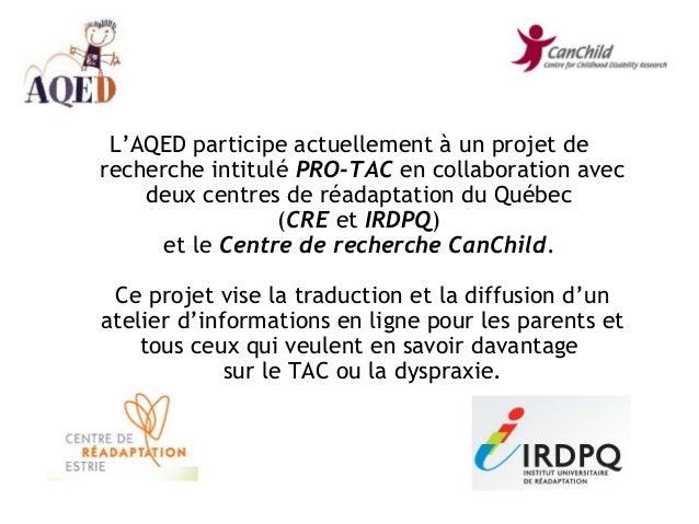 L'AQED participe actuellement à un projet de recherche intitulé PRO-TAC en collaboration avec deux centres de réadaptation...