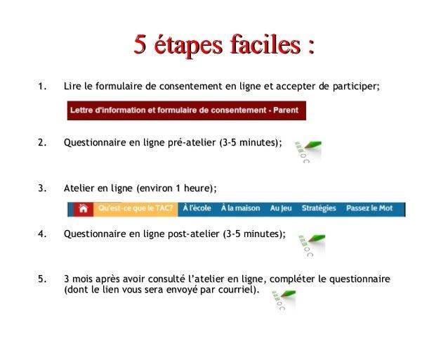 5 étapes faciles : 1.  Lire le formulaire de consentement en ligne et accepter de participer;  2.  Questionnaire en ligne ...