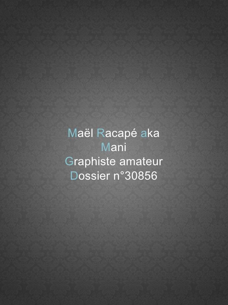 M aël  R acapé   a ka   M ani G raphiste amateur D ossier n°30856