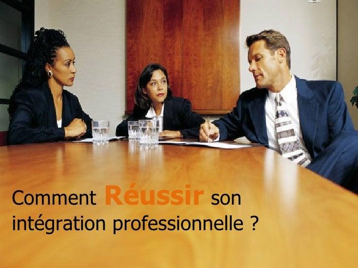 Comment  Réussir   son  intégration professionnelle ?