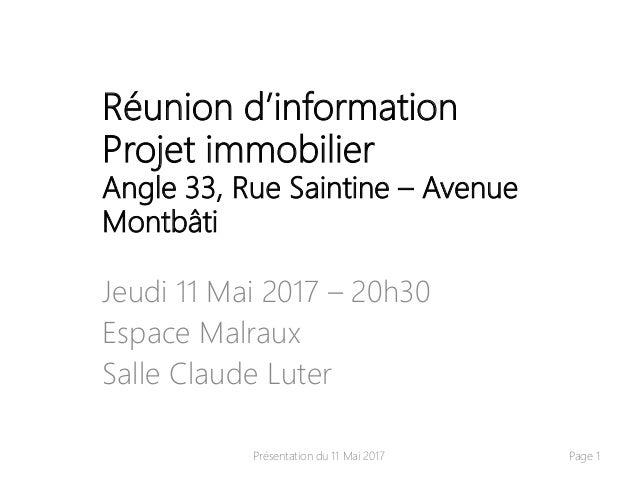 Réunion d'information Projet immobilier Angle 33, Rue Saintine – Avenue Montbâti Jeudi 11 Mai 2017 – 20h30 Espace Malraux ...