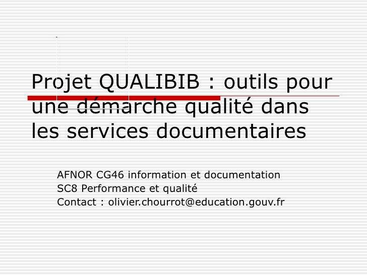 Projet QUALIBIB : outils pour une démarche qualité dans les services documentaires AFNOR CG46 information et documentation...