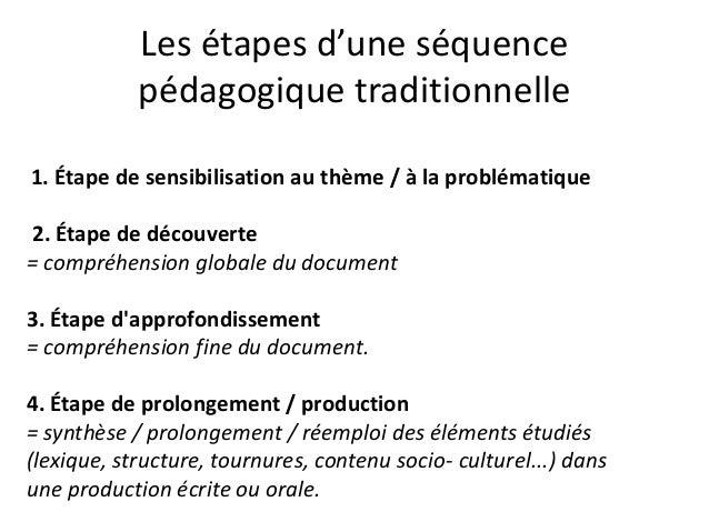 Les étapes d'une séquence pédagogique traditionnelle 1. Étape de sensibilisation au thème / à la problématique 2. Étape de...