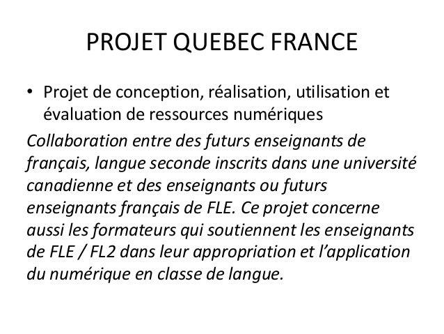 PROJET QUEBEC FRANCE • Projet de conception, réalisation, utilisation et évaluation de ressources numériques Collaboration...