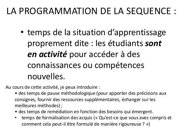 LA PROGRAMMATION DE LA SEQUENCE : • temps de la situation d'apprentissage proprement dite : les étudiants sont en activité...