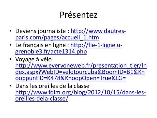 Présentez • Deviens journaliste : http://www.dautres- paris.com/pages/accueil_1.htm • Le français en ligne : http://fle-1-...