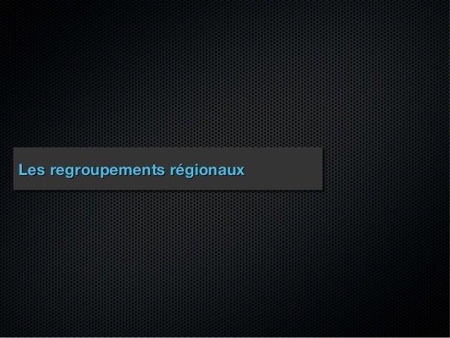 Les regroupements régionauxLes regroupements régionaux