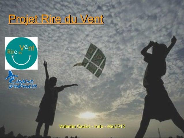 Projet Rire du Vent          Valentin Cadiot - Inde - été 2012