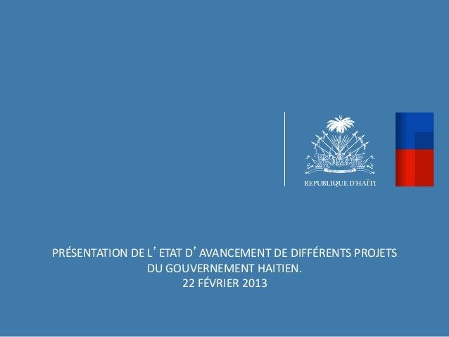 PRÉSENTATION DE L'ETAT D'AVANCEMENT DE DIFFÉRENTS PROJETS                       DU GOUVERNEMENT HAITIEN....