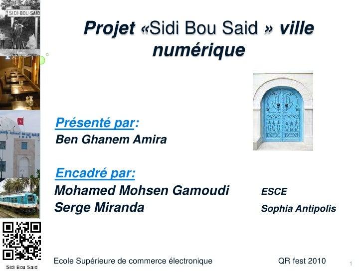 Projet «Sidi Bou Said» ville numérique<br />Présenté par: <br />Ben GhanemAmira<br />Encadré par:<br />Mohamed MohsenGamou...