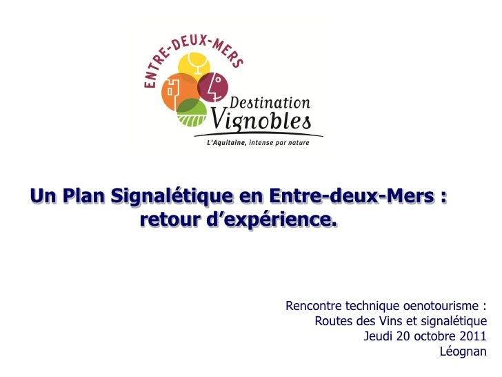Un Plan Signalétique en Entre-deux-Mers :           retour d'expérience.                         Rencontre technique oenot...