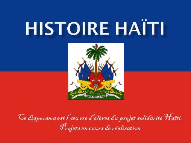 Ce diaporama est l'œuvre d'élèves du projet solidarité Haïti. Projets en cours de réalisation
